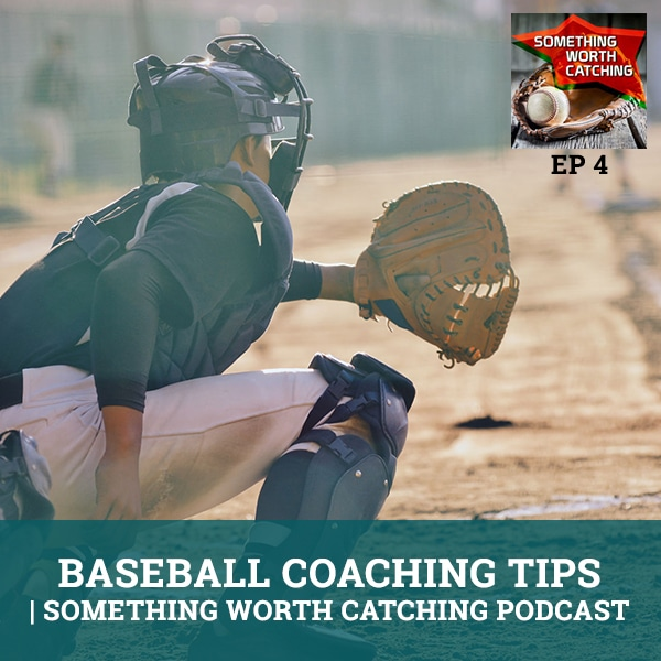 Baseball Coaching Tips | Something Worth Catching Podcast EP4