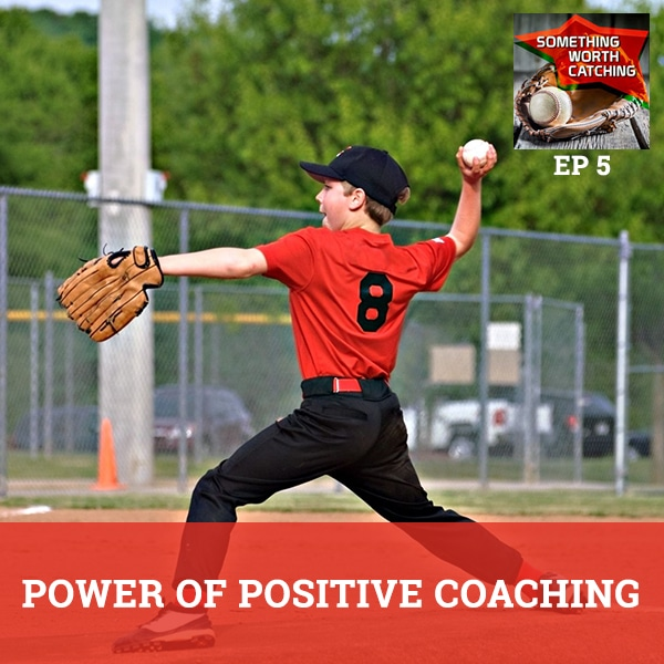 Baseball Coaching Tips | Something Worth Catching EP5 | Power Of Positive Coaching