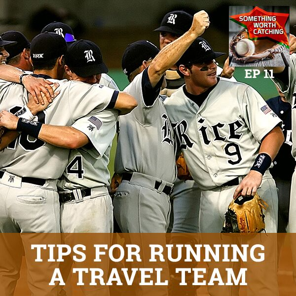 Baseball Coaching Tips | Something Worth Catching EP11 | Tips For Running a Travel Team