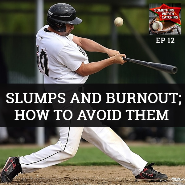 Baseball Coaching Tips | Something Worth Catching EP12 | Slumps And Burnout