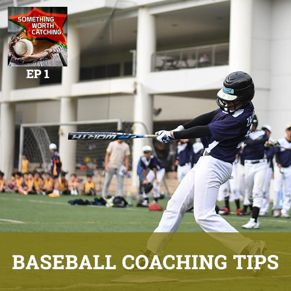 Baseball Coaching Tips | Something Worth Catching Podcast EP1