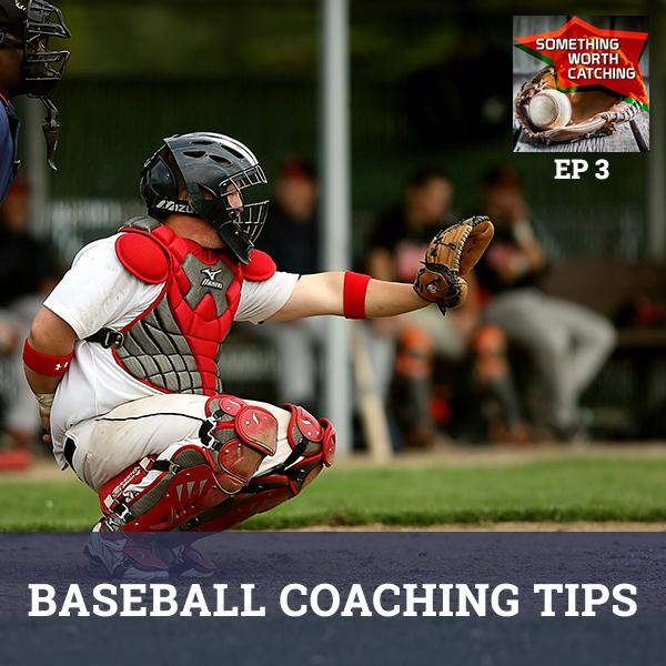 Baseball Coaching Tips | Something Worth Catching Podcast EP3