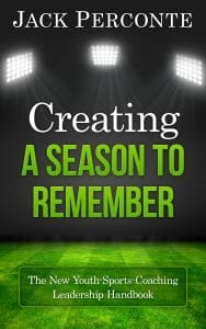 Creating A Season To Remember: The New Youth-Sports-Coaching Leadership Handbook