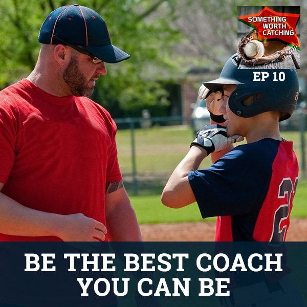 Baseball Coaching Tips | Something Worth Catching EP10 | Be The Best Coach You Can Be