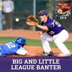 SWC 009 | Big and Little League Banter